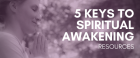 5 Keys to Spiritual Awakening